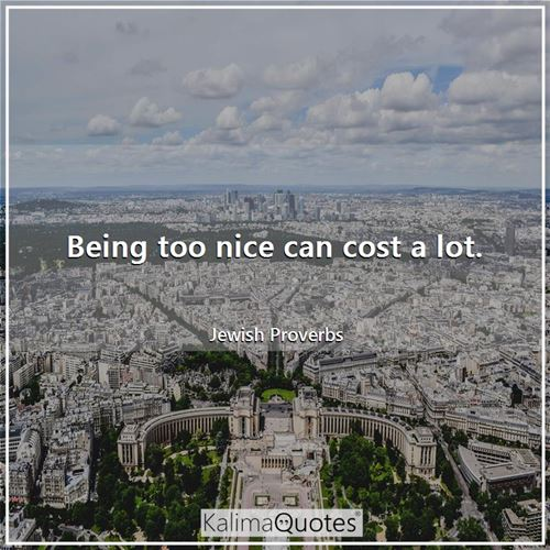 Being too nice can cost a lot.