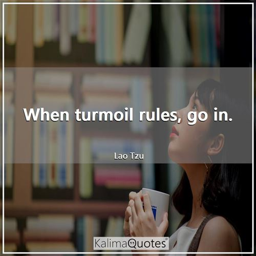 When turmoil rules, go in.