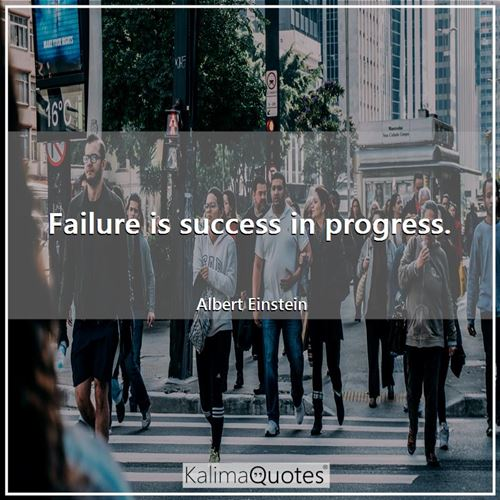 Failure is success in progress.
