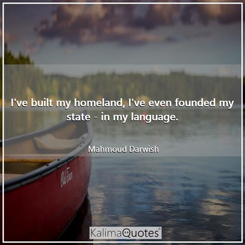 I've built my homeland, I've even founded my state - in my language.