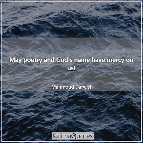 May poetry and God's name have mercy on us!