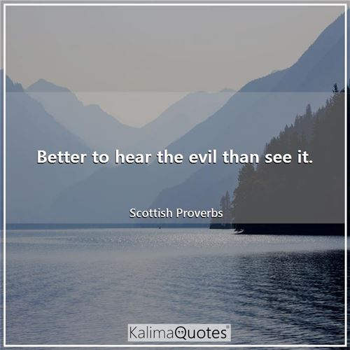Better to hear the evil than see it.