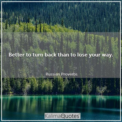 Better to turn back than to lose your way.