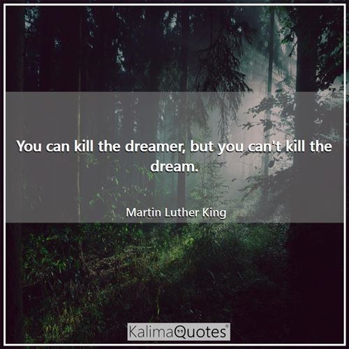 You can kill the dreamer, but you can't kill the dream.