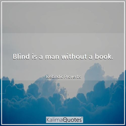 Blind is a man without a book. - Icelandic Proverbs
