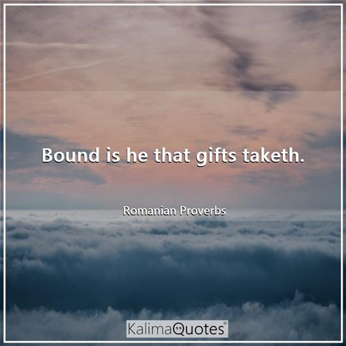 Bound is he that gifts taketh.