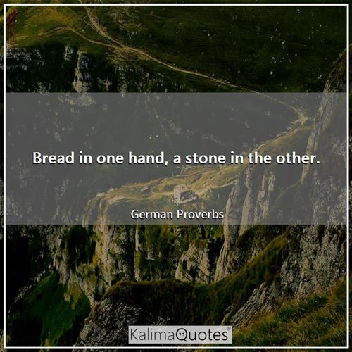 Bread in one hand, a stone in the other.
