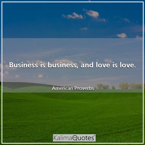 Business is business, and love is love.