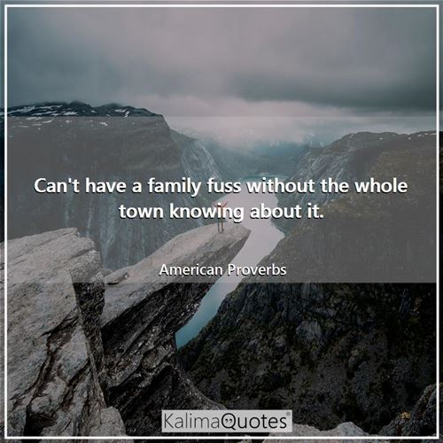 Can't have a family fuss without the whole town knowing about it.