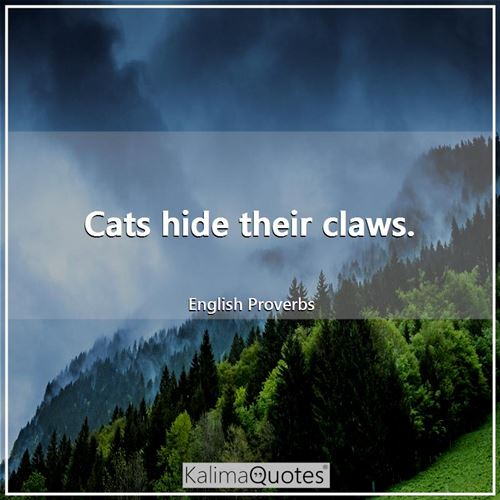 Cats hide their claws.