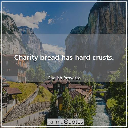 Charity bread has hard crusts.