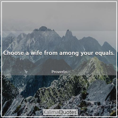 Choose a wife from among your equals.