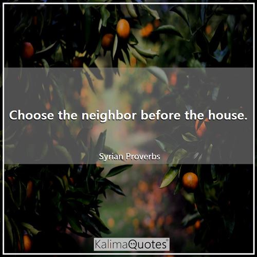 Choose the neighbor before the house.