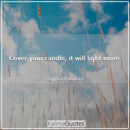 Cover your candle, it will light more.
