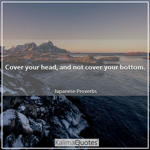 Cover your head, and not cover your bottom.