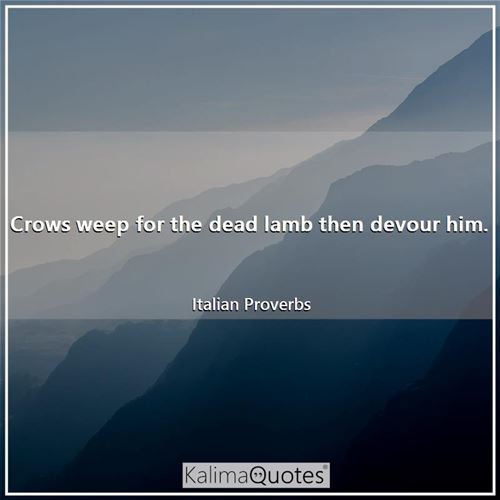 Crows weep for the dead lamb then devour him.