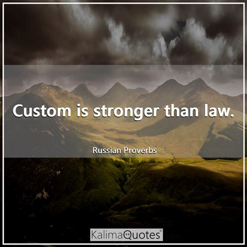 Custom is stronger than law.