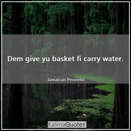 dem give yu basket fi carry wa kalimaquotes