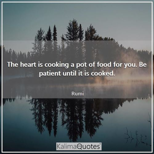 The heart is cooking a pot of food for you. Be patient until it is cooked.