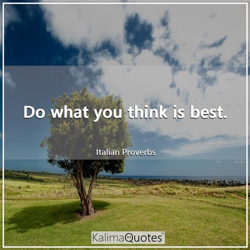 Do what you think is best.