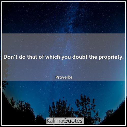 Don't do that of which you doubt the propriety.