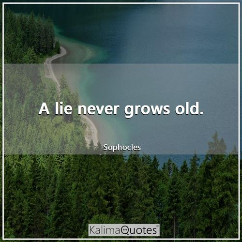 A lie never grows old.