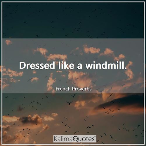 Dressed like a windmill.