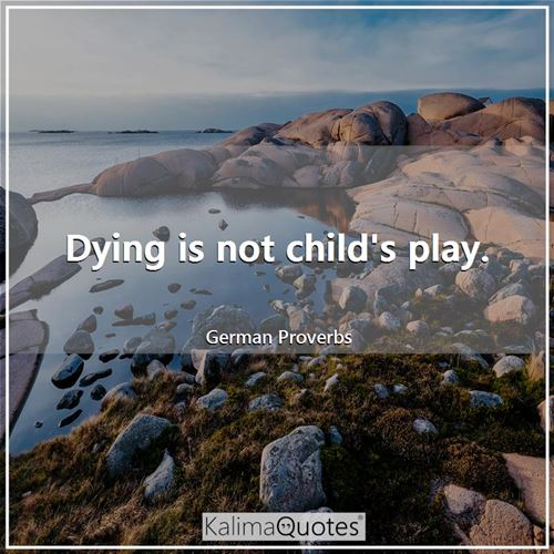 Dying is not child's play.