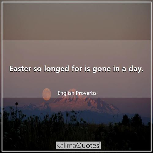 Easter so longed for is gone in a day.