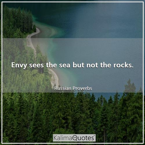 Envy sees the sea but not the rocks.