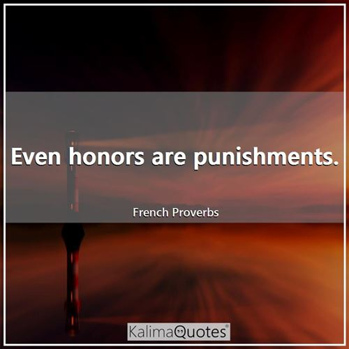 Even honors are punishments.