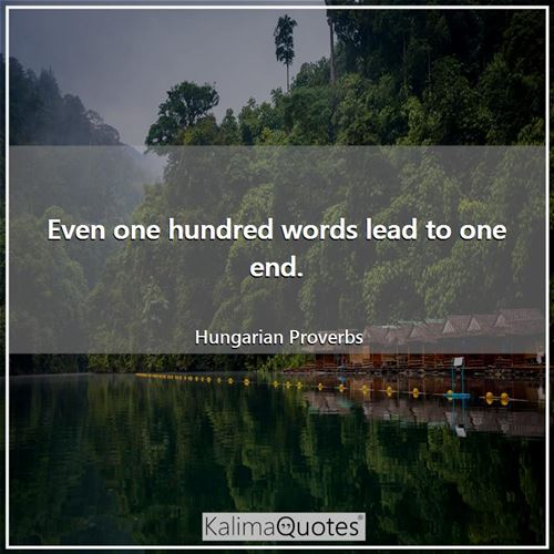 Even one hundred words lead to one end.