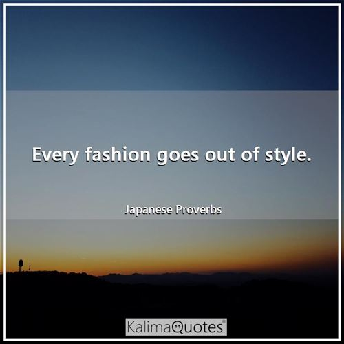 Every fashion goes out of style.