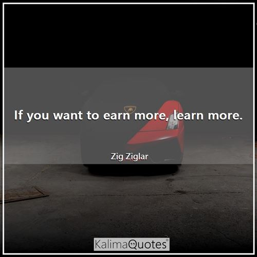 If you want to earn more, learn more.
