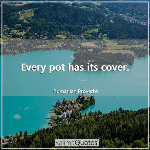 Every pot has its cover.