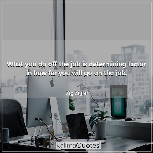 What you do off the job is determining factor in how far you will go on the job.