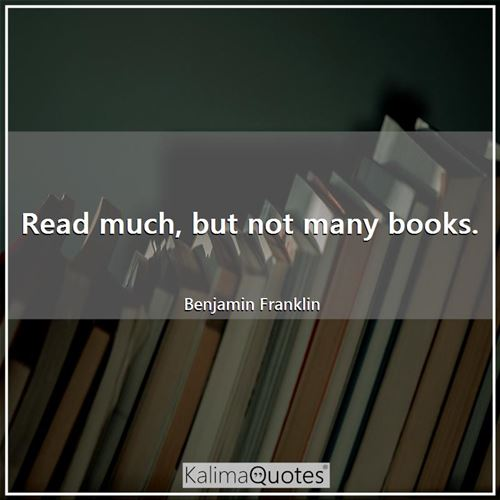 Read much, but not many books.