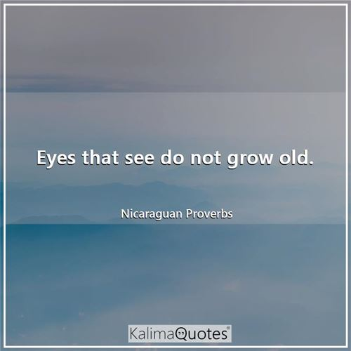 Eyes that see do not grow old.