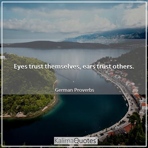Eyes trust themselves, ears trust others.