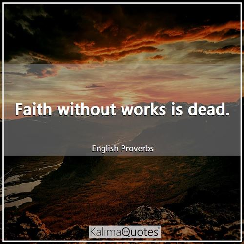 Faith without works is dead.