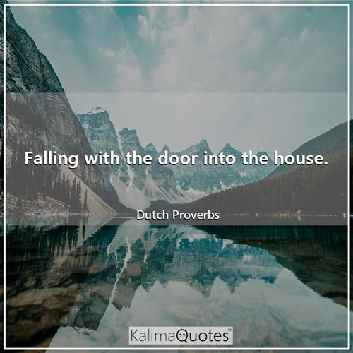Falling with the door into the house.