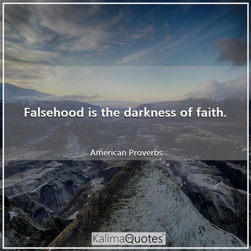Falsehood is the darkness of faith.