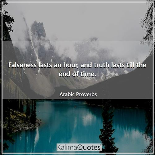Falseness lasts an hour, and truth lasts till the end of time.