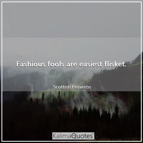 Fashious fools are easiest flisket.
