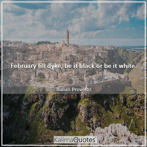 February fill dyke, be it black or be it white.