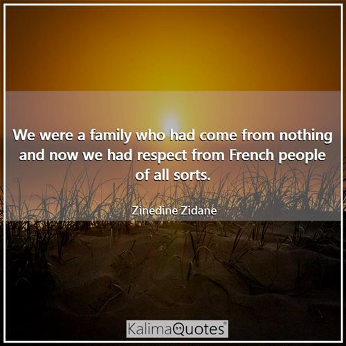 We were a family who had come from nothing and now we had respect from French people of all sorts.