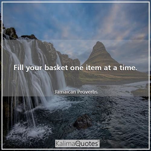 Fill your basket one item at a time.