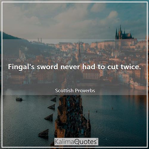Fingal's sword never had to cut twice.