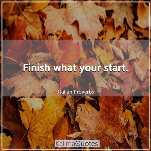 Finish what your start.