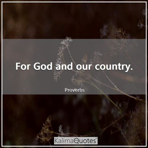 For God and our country. - Proverbs